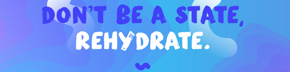 Don't be a state, rehydrate
